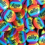 LGBT Ally Campaign Buttons Credit: C.J. Rowe